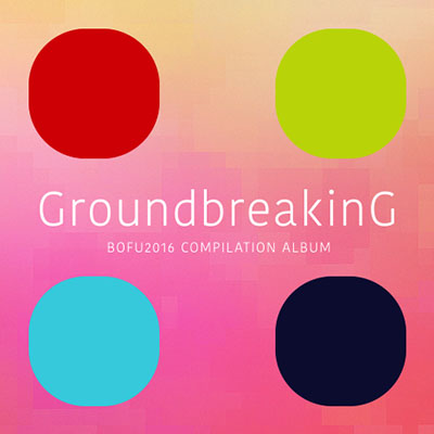 Groundbreaking 2016 BOFU2016 COMPILATION ALBUM